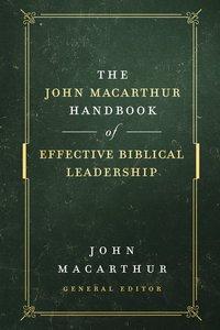 The John Macarthur Handbook of Effective Biblical Leadership (Shepherds Library Series)