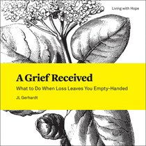 A Grief Received (Living With Hope Series)