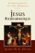 Christianity in the Making #01: Jesus Remembered Hardback