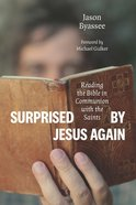 Surprised By Jesus Again: Reading the Bible in Communion With the Saints Paperback
