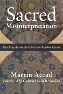 Sacred Misinterpretation: Reaching Across the Christian-Muslim Divide Paperback