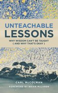 Unteachable Lessons: Why Wisdom Can't Be Taught (And Why That's Okay) Paperback