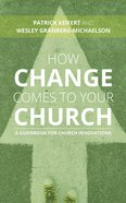 How Change Comes to Your Church: A Guidebook For Church Innovations Paperback