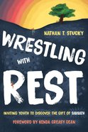 Wrestling With Rest: Inviting Youth to Discover the Gift of Sabbath Paperback