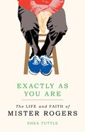 Exactly as You Are: The Life and Faith of Mister Rogers Hardback