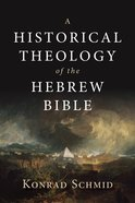 A Historical Theology of the Hebrew Bible Hardback