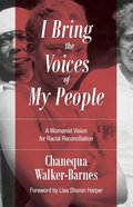 I Bring the Voices of My People: A Womanist Vision For Racial Reconciliation Paperback