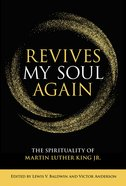 Revives My Soul Again: The Spirituality of Martin Luther King Jr. Paperback