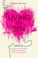 Living in Sin: Making Marriage Work Between I Do and Death Paperback