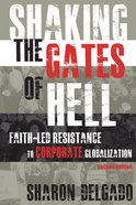 Shaking the Gates of Hell: Faith-Led Resistance to Corporate Globalization (2nd Edition) Paperback