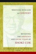 Wrestling With God in Context: Revisiting the Theology and Social Vision of Shoki Coe Hardback