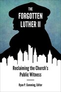 The Forgotten Luther II: Reclaiming the Church's Public Witness Paperback