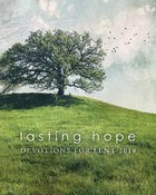Lasting Hope: Devotions For Lent 2019 Paperback