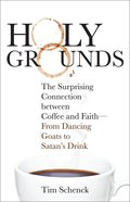Holy Grounds: The Surprising Connection Between Coffee and Faith - From Dancing Goats to Satan's Drink Paperback