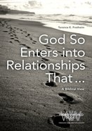 God So Enters Into Relationships That . . .: A Biblical View Paperback