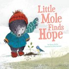 Little Mole Finds Hope Hardback