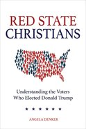 Red State Christians: Understanding the Voters Who Elected Donald Trump Hardback