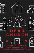 Dear Church: A Love Letter From a Black Preacher to the Whitest Denomination in the Us Paperback