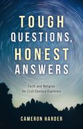 Tough Questions, Honest Answers: Faith and Religion For 21St Century Explorers Paperback