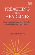 Preaching the Headlines: The Possibilities and Pitfalls of Adressing the Times (Working Preacher Series) Paperback