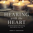 Hearing With the Heart: A Gentle Guide to Discerning God's Will For Your Life Paperback