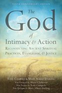 The God of Intimacy and Action: Reconnecting Ancient Spiritual Practices, Evangelism, and Justice Paperback