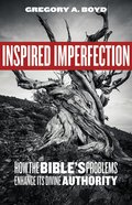 Inspired Imperfection: How the Bible's Problems Enhance Its Divine Authority Paperback