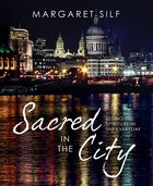 Sacred in the City: Seeing the Spiritual in the Everyday Hardback