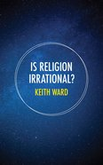 Is Religion Irrational? Paperback