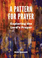 A Pattern For Prayer: Exploring the Lord's Prayer Booklet
