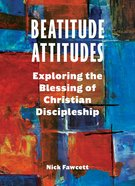 Beatitude Attitudes: Exploring the Blessing of Christian Discipleship Booklet