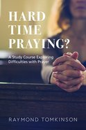 Hard Time Praying?: A Study Course Exploring Difficulties With Prayer (6 Sessions) Paperback