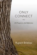 Only Connect: 150 Prayers to Aid Reflection Paperback