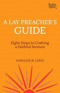 Lay Preacher's Guide, A: Eight Steps to Crafting a Faithful Sermon (Working Preacher Series) Paperback