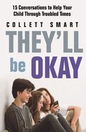 They'll Be Okay: 15 Conversations to Help Your Child Through Troubled Times Paperback