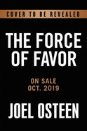 The Power of Favor: Unleashing the Force That Will Take You Where You Can't Go on Your Own