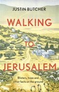 Walking to Jerusalem: Blisters, Hope and Other Facts on the Ground Pb (Smaller)