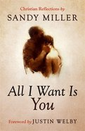 All I Want is You: Christian Reflections Pb (Smaller)