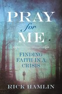 Pray For Me: Finding Faith in a Crisis Paperback