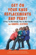Get on Your Knee Replacements and Pray! eBook