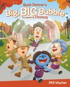 Buck Denver's Big, Big Bubble: A Lesson in Courage (What's In The Bible Series) Hardback
