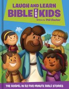 Laugh and Learn Bible For Kids: The Gospel in 52 Five-Minute Bible Stories (What's In The Bible Series) Hardback