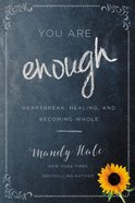 You Are Enough: Heartbreak, Healing, and Becoming Whole Paperback
