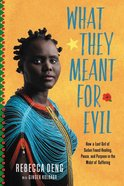 What They Meant For Evil: How a Lost Girl of Sudan Found Healing, Peace, and Purpose in the Midst of Suffering Paperback