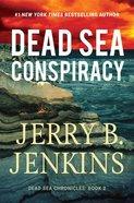 Dead Sea Conspiracy: A Novel (#02 in Dead Sea Chronicles Series) Hardback