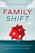 Family Shift: The 5-Step Plan to Stop Drifting and Start Living With Greater Intention Hardback
