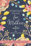 Everyday Grace For Mothers: 60 Devotions Hardback