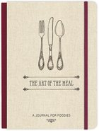 The Art of the Meal Journal: A Journal For Foodies Hardback