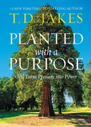 Planted With a Purpose: God Turns Pressure Into Power Hardback