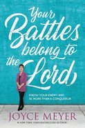 Your Battles Belong to the Lord: Know Your Enemy and Be More Than a Conqueror Hardback